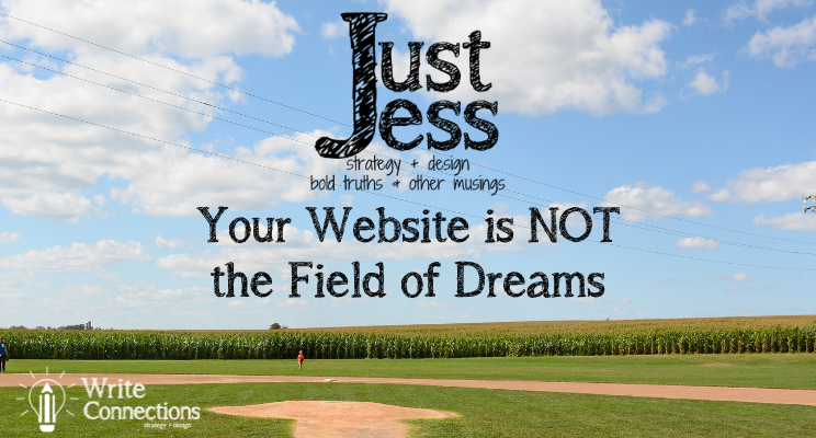 Just Jess: Your Website is not the Field of Dreams